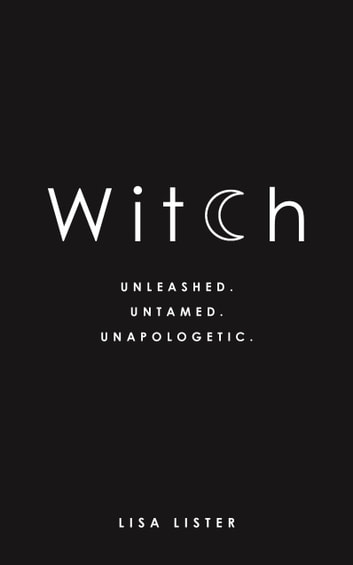 Witch - Unleashed. Untamed. Unapologetic. ebook by Lisa Lister