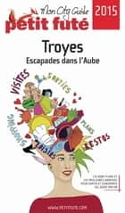 Troyes 2015 Petit Futé ebook by Dominique Auzias, Jean-Paul Labourdette
