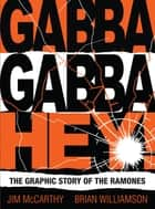 Gabba Gabba Hey! The Graphic Story Of The Ramones ebook by