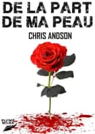 DE LA PART DE MA PEAU ebook by Chris Andson