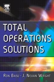 Total Operations Solutions ebook by Ron Basu,J. Nevan Wright