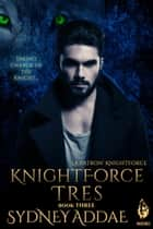 KnightForce Tres - La Patron's KNightForce, #3 ebook by Sydney Addae