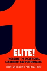 Elite! - The Secret to Exceptional Leadership and Performance ebook by Floyd Woodrow,Simon Acland