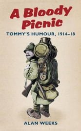 A Bloody Picnic - Tommy's Humour 1914-18 ebook by Alan Weeks
