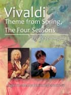 Vivaldi, Theme from Spring, The Four Seasons ebook by Peter Inglis