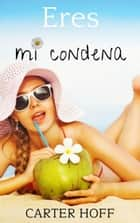 Eres mi condena ebook by Carter Hoff