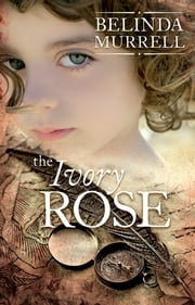 The Ivory Rose ebook by Belinda Murrell