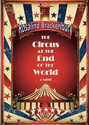 The Circus at the End of the World ebook by Rosalind Brackenbury