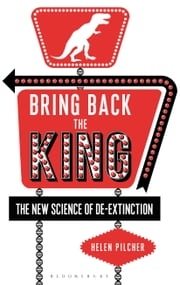 Bring Back the King - The New Science of De-extinction ebook by Helen Pilcher
