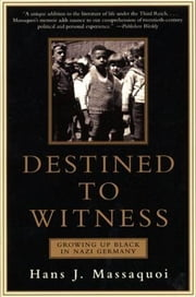 Destined to Witness - Growing Up Black In Nazi Germany ebook by Hans Massaquoi