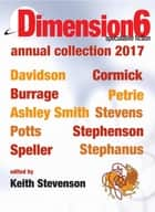 Dimension6 - annual collection 2017 ebook by Rjurik Davidson, Craig Cormick, Keith Stevenson