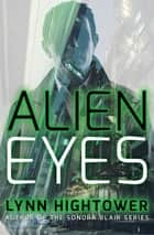 Alien Eyes ebook by Lynn Hightower