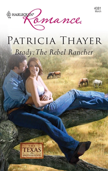 Brady: The Rebel Rancher ebook by Patricia Thayer