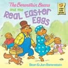 The Berenstain Bears and the Real Easter Eggs ebook by Stan Berenstain, Jan Berenstain