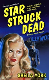 Star Struck Dead - A Lauren Atwill Mystery ebook by Sheila York