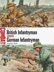 British Infantryman vs German Infantryman - Somme 1916 ebook by Dr Stephen Bull,Mr Peter Dennis