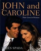 John and Caroline - Their Lives in Pictures ebook by James Spada
