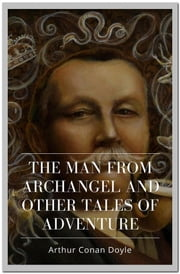 The Man from Archangel and Other Tales of Adventure ebook by Arthur Conan Doyle