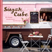 Sugar Cube - 50 Deliciously Twisted Treats from the Sweetest Little Food Cart on the Planet ebook by Kir Jensen,Danielle Centoni,Lisa Warninger
