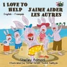 I Love to Help J'aime aider les autres - English French Bilingual Collection ebook by Shelley Admont