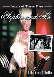 Sophie and Me - Some of These Days ebook by Lois Young-Tulin