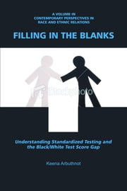Filling in the Blanks: Standardized Testing and the Black-White Achievement Gap ebook by Arbuthnot, Keena