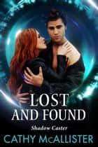 Lost And Found (Shadow Caster 2) ebook by Cathy McAllister