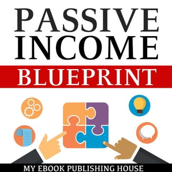 Passive Income Blueprint: Smart Ideas To Create Financial Independence and Become an Online Millionaire audiobook by My Ebook Publishing House