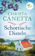 Schottische Disteln - Roman ebook by Christa Canetta