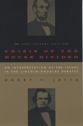 Crisis of the House Divided - An Interpretation of the Issues in the Lincoln-Douglas Debates, 50th Anniversary Edition ebook by Harry V. Jaffa