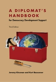 A Diplomat's Handbook for Democracy Development Support ebook by Jeremy Kinsman, Kurt Bassuener