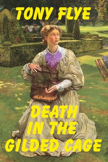 Death in the Gilded Cage, A Jake Curtis / Vanessa Malone Mystery ebook by Tony Flye