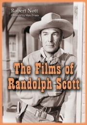 The Films of Randolph Scott ebook by Robert Nott