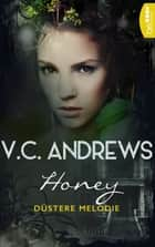 Honey - Düstere Melodie ebook by V.C. Andrews, Susanne Althoetmar-Smarczyk