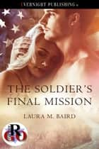 The Soldier's Final Mission ebook by Laura M. Baird
