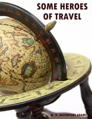 Some Heroes of Travel (Illustrated) ebook by W. H. Davenport Adams