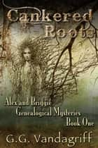 Cankered Roots - New Edition - Alex & Briggie Mysteries, #1 ebook by G.G. Vandagriff
