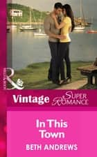 In This Town (Mills & Boon Vintage Superromance) (The Truth about the Sullivans, Book 3) ebook by Beth Andrews