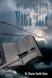WEAPONS FOR VICTORY - Memoirs of a Perfect Storm ebook by Dr. Sharon Smith-Koen
