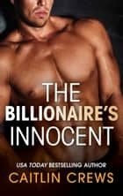The Billionaire's Innocent (Mills & Boon M&B) (The Forbidden Series, Book 3) 電子書 by Caitlin Crews