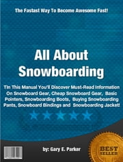 All About Snowboarding ebook by Gary E. Parker