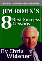 Jim Rohn's 8 Best Success Lessons ebook by Chris Widener