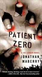 Patient Zero - A Joe Ledger Novel ebook by Jonathan Maberry