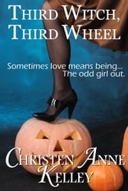 Third Witch, Third Wheel ebook by Christen Anne Kelley