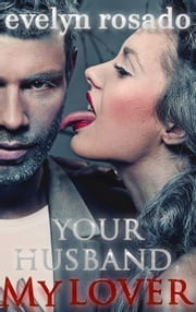 Your Husband, My Lover ebook by Evelyn Rosado
