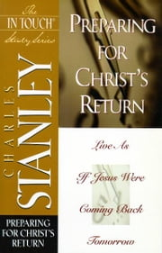 The In Touch Study Series - Preparing for Christ's Return ebook by Charles Stanley