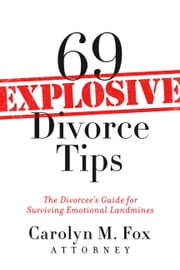 69 Explosive Divorce Tips - The Divorcee's Guide for Surviving Emotional Landmines ebook by Carolyn M. Fox, Attorney