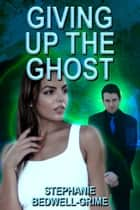 Giving Up The Ghost ebook by Stephanie Bedwell-Grime