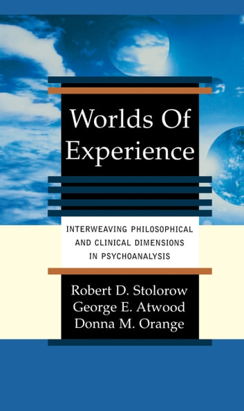 Worlds Of Experience - Interweaving Philosophical And Clinical Dimensions In Psychoanalysis ebook by Robert Stolorow,George Atwood,Donna Orange