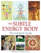 The Subtle Energy Body ebook by Maureen Lockhart, Ph.D.